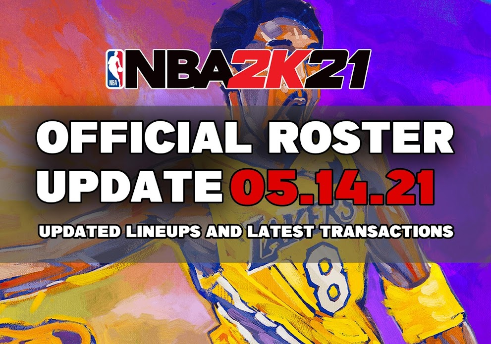 NBA 2K21 OFFICIAL ROSTER UPDATE 05.14.21 LATEST TRANSACTIONS+UPDATED LINEUPS