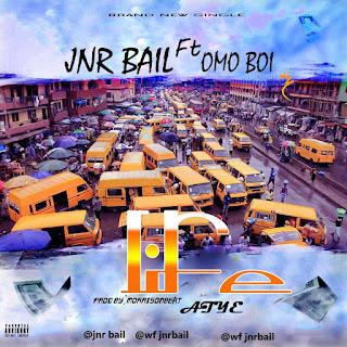 MUSIC: Jnr Bail ft. Omo Boi – Life (Aiye)