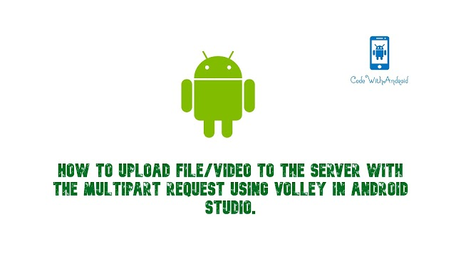 How To Upload File/Video To The Server Using Volley Multipart in Android