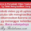 Jenis dan Penyebab Video Youtube Yang Tidak Menghasilkan Uang