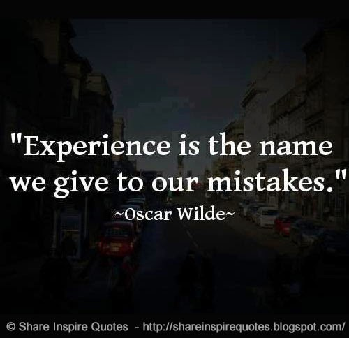 Quotes About Experience: Experience Is The Name We Give To Our Mistakes. ~Oscar