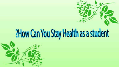How Can You Stay Health as a student?