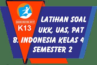 Berikut adalah contoh soal latihan ulangan UKK UAS atau PAT mata pelajaran 35 Soal Latihan UKK PAT Bahasa Indonesia Kelas 4 Semester 2 Terbaru