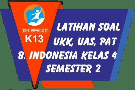 35 Soal Latihan UKK PAT Bahasa Indonesia Kelas 4 Semester 2 Terbaru