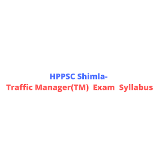 HPPSC Shimla- Traffic Manager(TM)  Exam  Syllabus