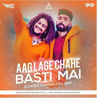 AAG LAGE CHAHE BASTI MAI (REMIX) - DJ ROHIT SHARMA X DJ JAGY