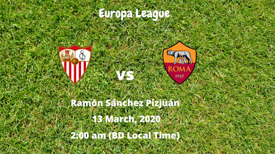 Sevilla Fc vs AS Roma | Uefa Europa League | 13 March, 2020 (2:00 am BD Local Time) | Ramón Sánchez Pizjuán
