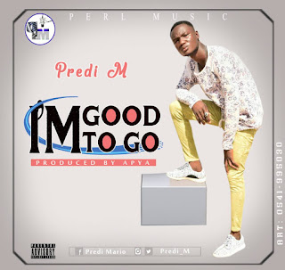 Predi M - I'm Good to go (Prod. By Apya)