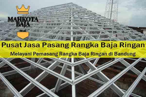 Harga Jasa Pasang Rangka Atap Baja Ringan Bandung