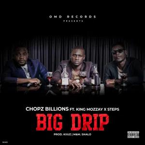 DOWNLOAD MP3: Chopz Billions Ft King Mozzay x Steps - Big Drip