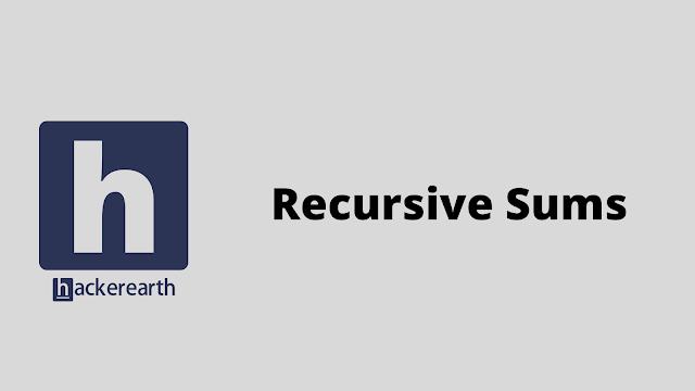 HackerEarth Recursive Sums problem solution