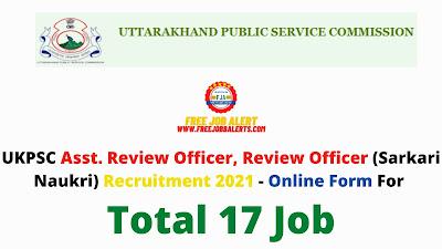 Free Job Alert: UKPSC Asst. Review Officer, Review Officer (Sarkari Naukri) Recruitment 2021 - Online Form For Total 17 Job
