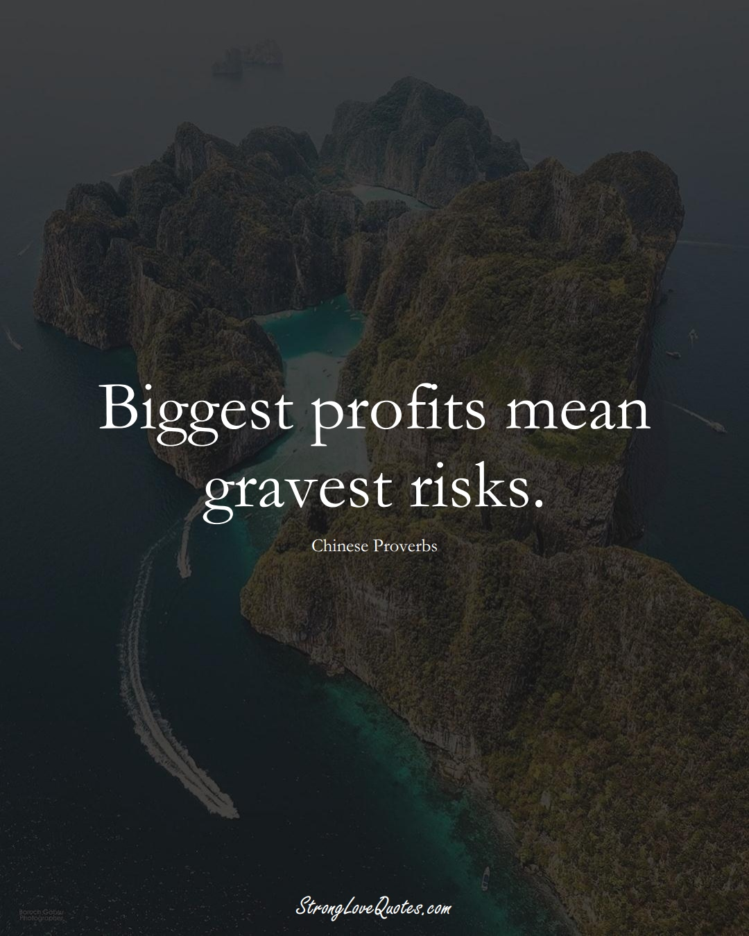 Biggest profits mean gravest risks. (Chinese Sayings);  #AsianSayings