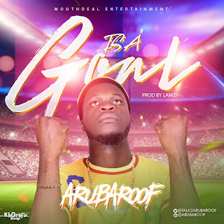 MUSIC: Arubaroof – Is a Goal | @talk2arubaroof @basebabaonline