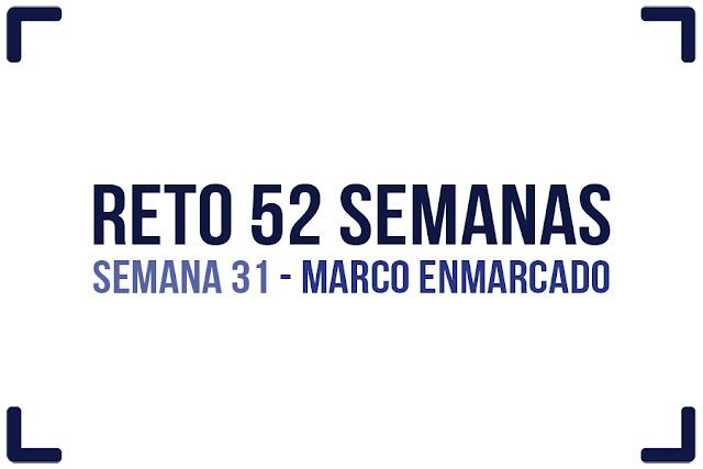 Reto 52 semanas - semana 31 - Marco enmarcado