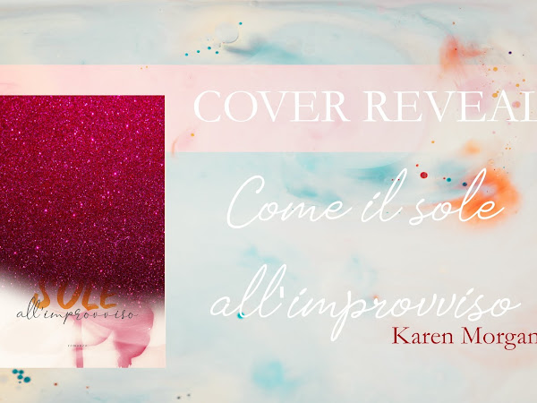 Cover Reveal Come Il Sole All'Improvviso di Karen Morgan