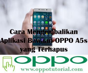Cara Mengembalikan Aplikasi Bawaan OPPO A5s yang Terhapus