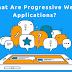 What Are Progressive Web Applications?