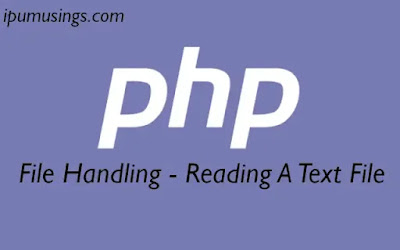 PHP - Learning File Handling - Reading a Text File (#PHPCoding)(#PHPFunctions)(#Ipumusings)