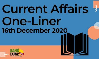 Current Affairs One-Liner: 16th December 2020