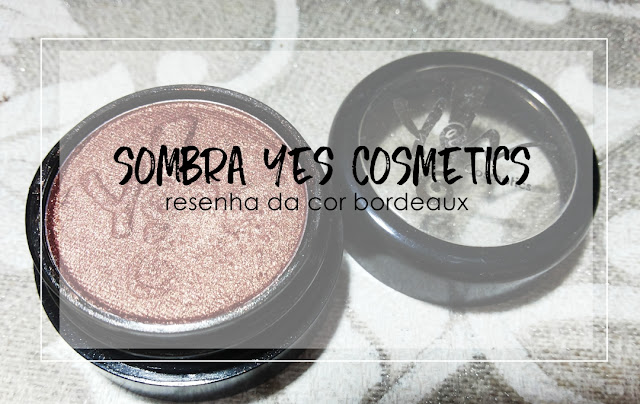 Sombra Marrom Bourdeaux da Yes Cosmetics