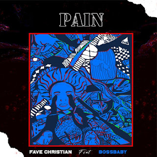 [MUSIC] Fave Christian Ft BossBaby - Pain, download, song, mp3 download,