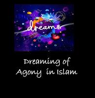 Dreaming of Agony interpretation in Islam