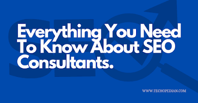 SEO Consulting Services - Everything You Need To Know About SEO Consultants:
