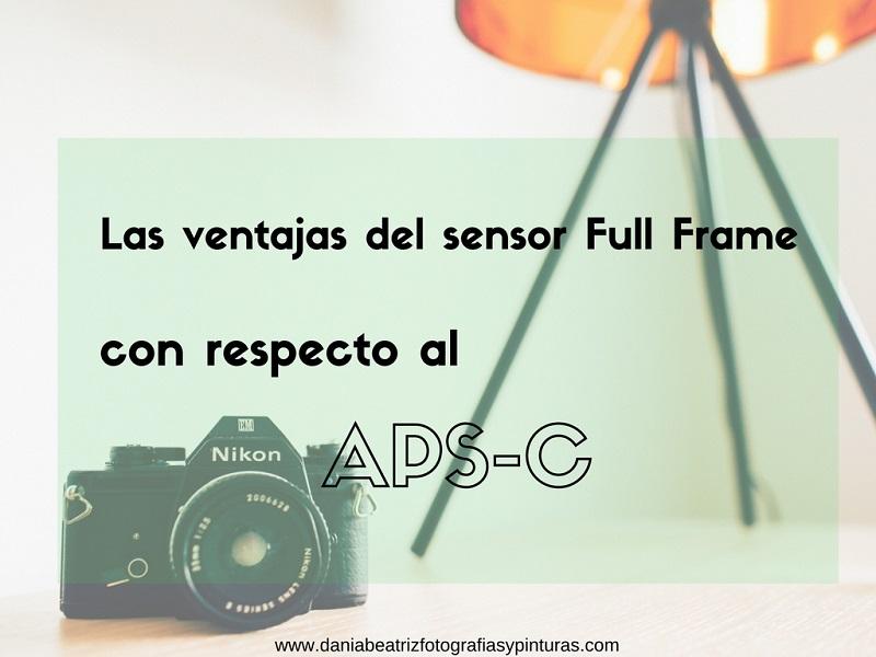 Las ventajas del sensor Full Frame con respecto al Aps-c ...