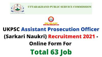 Free Job Alert: UKPSC Assistant Prosecution Officer (Sarkari Naukri) Recruitment 2021 - Online Form For Total 63 Job
