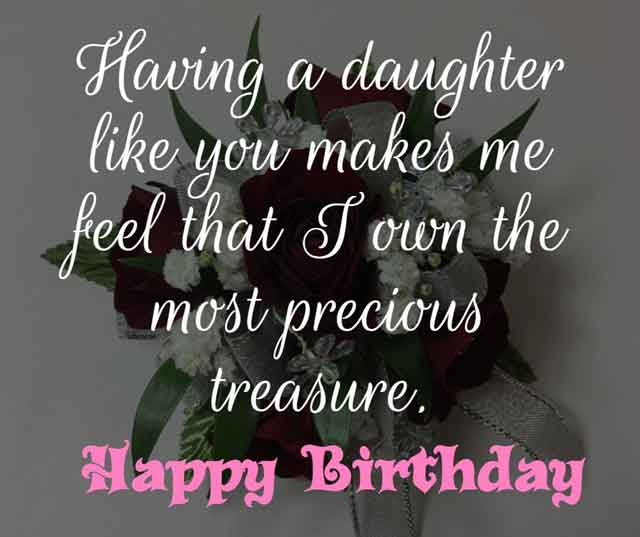 ❝ Having a daughter like you makes me feel that I own the most precious treasure. Happy birthday baby! ❞
