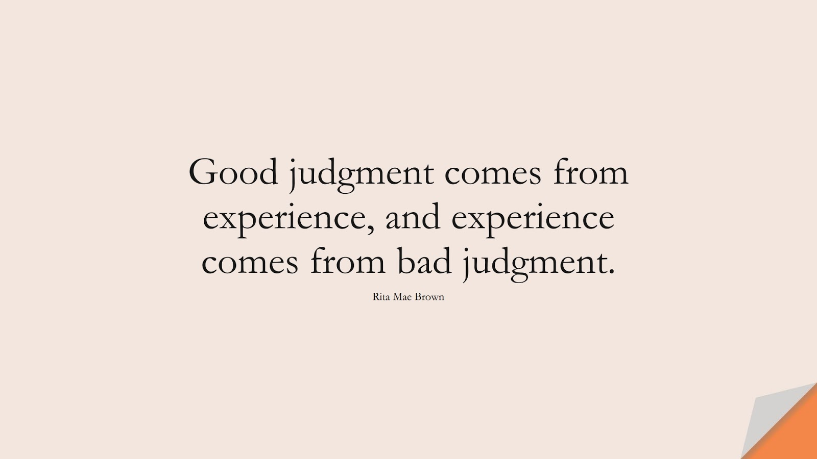 Good judgment comes from experience, and experience comes from bad judgment. (Rita Mae Brown);  #LifeQuotes