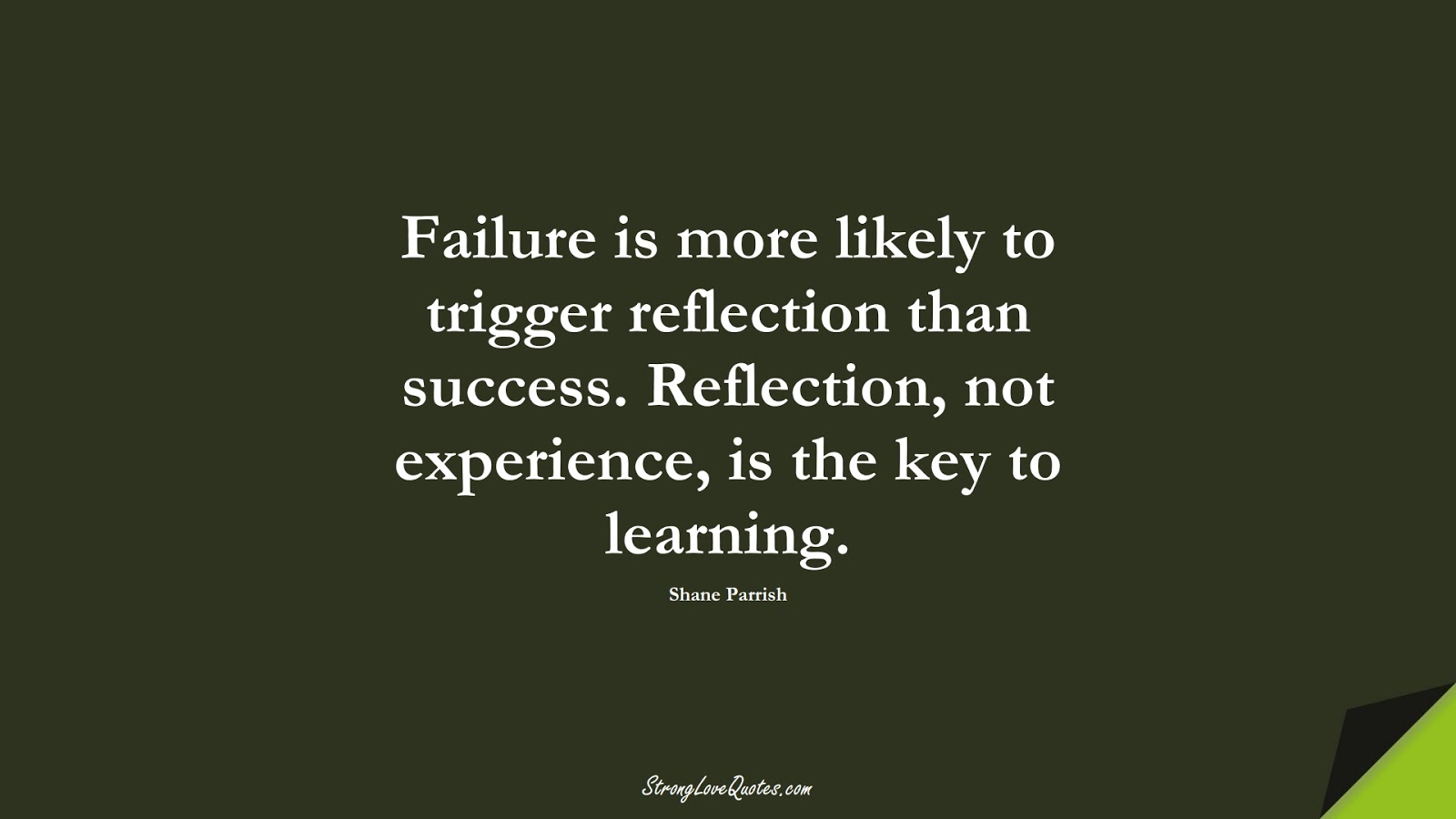 Failure is more likely to trigger reflection than success. Reflection, not experience, is the key to learning. (Shane Parrish);  #LearningQuotes