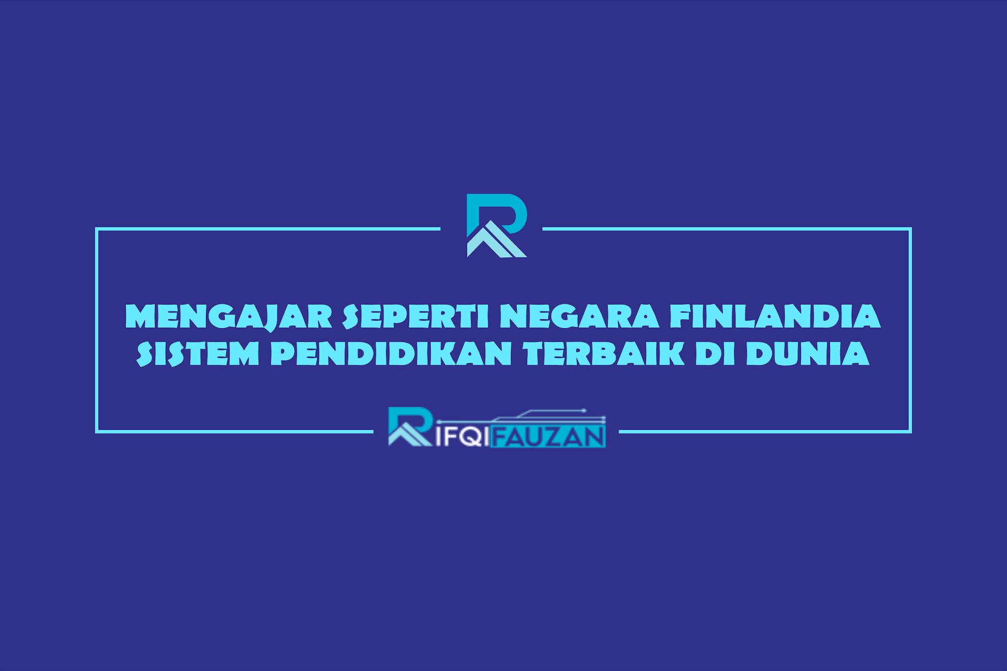 MENGAJAR SEPERTI NEGARA FINLANDIA | SISTEM PENDIDIKAN TERBAIK DI DUNIA