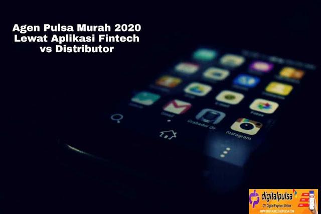 Agen Pulsa Murah 2020 Lewat Aplikasi Fintech vs Distributor