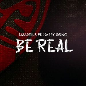 DOWNLOAD MP3: J.Martins – Be Real Ft. Harrysong