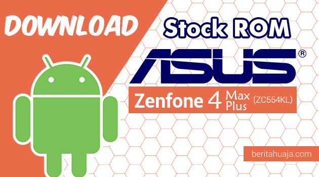 Download Stock ROM ASUS Zenfone 4 Max Plus (ZC554KL) All Versions
