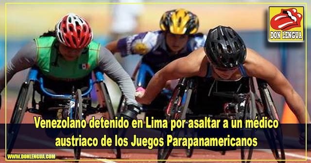 Venezolano detenido en Lima por asaltar a un médico austriaco de los Juegos Parapanamericanos