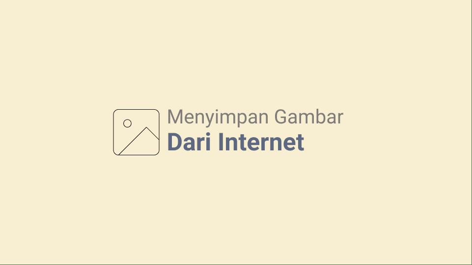 Cara Menyimpan Gambar Dari Internet Ke Komputer