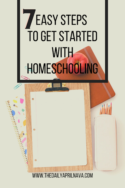 7 Easy Steps To Get Started With Homeschooling - TheDailyAprilnAva