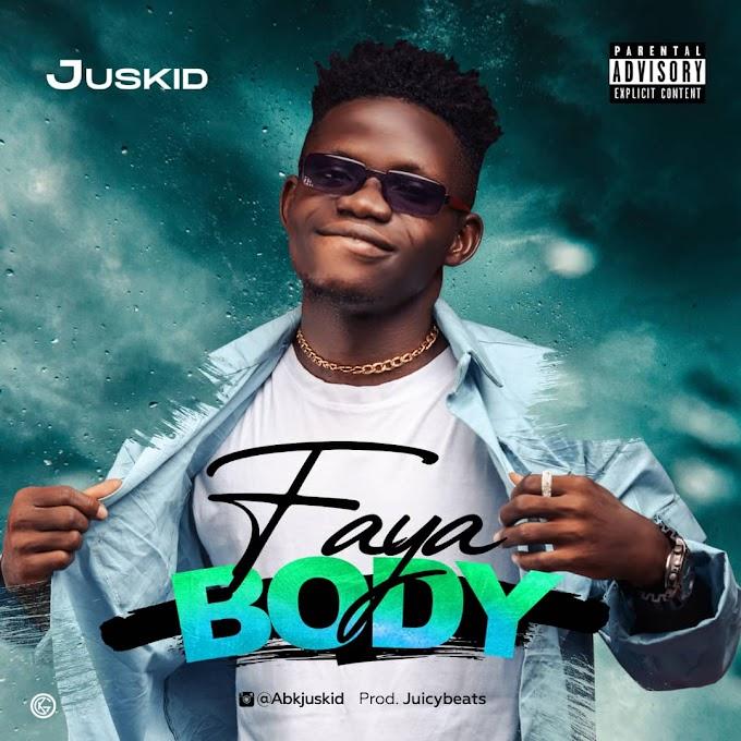 MUSIC: Juskid - FayaBody (Prod. Juicybeats)