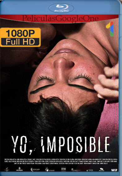 Yo, imposible (2018) WEB-DL 1080P |[Latino-Inglés] [GoogleDrive][memo38HD]