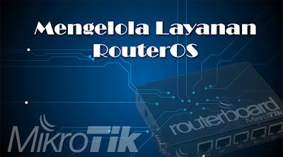 Mengelola Layanan RouterOS