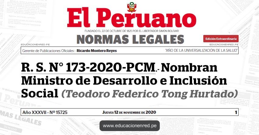 R. S. N° 173-2020-PCM.- Nombran Ministro de Desarrollo e Inclusión Social (Teodoro Federico Tong Hurtado)