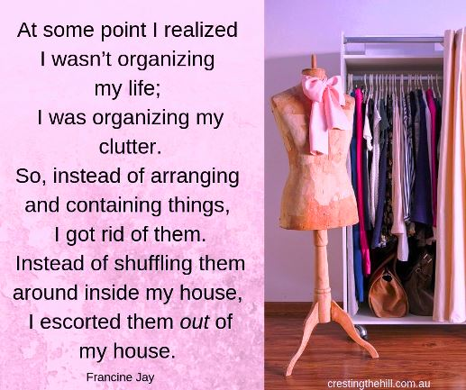 It's not about organizing, arranging, or containing your clutter, it's about getting rid of it. #declutterquotes