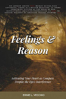 Feelings and Reason: Activating Your Heart as Compass Despite the Ego's Interference by Ernie L. Vecchio