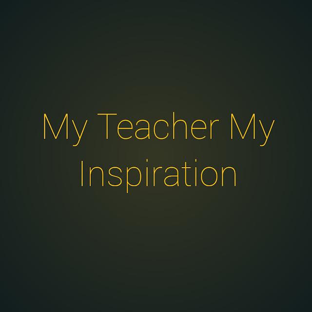 a letter on my teacher my inspiration