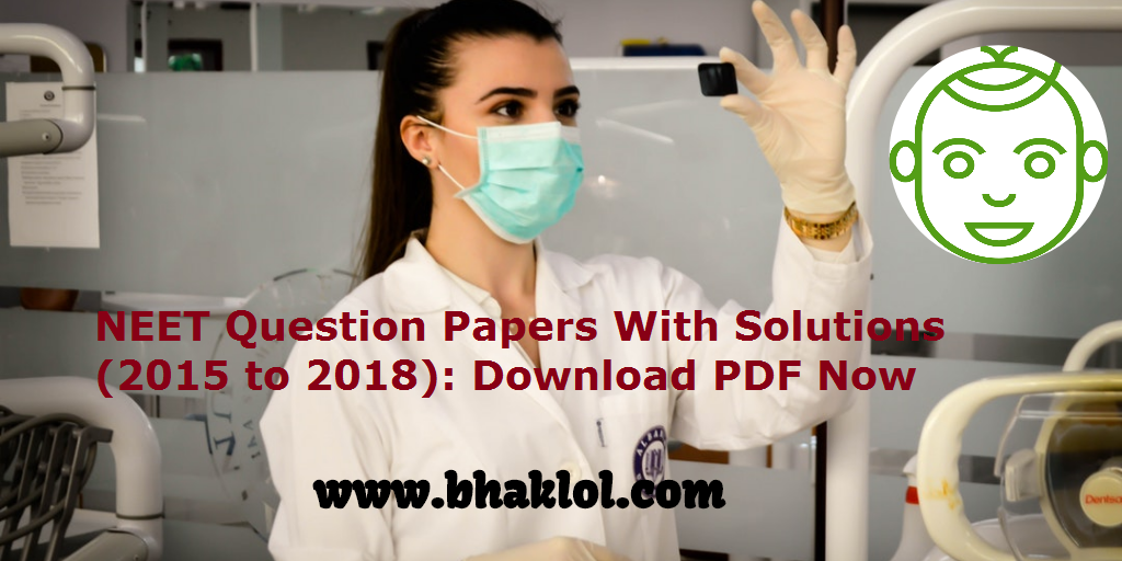 NEET Question Papers With Solutions (2015 to 2019): Download