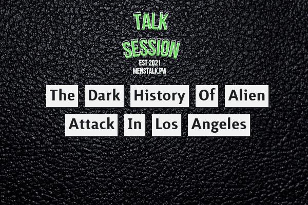 The Dark History of Alien Attacks In Los Angeles