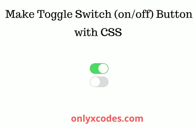 Make Toggle Switch (on/off button) with CSS and HTML . onlyxcodes